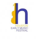 Houston Early Music Festival Announces 2017 Events, 2/11-19