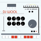 DJ Wool to Release 'A Life in Breaks' via Dither Down, Today