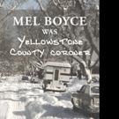 Dennis Calkin Releases MEL BOYCE WAS YELLOWSTONE COUNTY CORONER