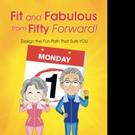 FIT AND FABULOUS FROM FIFTY FORWARD! Shares Advice for Healthy Living