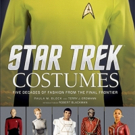 BWW Review: STAR TREK: COSTUMES Lets Trekkies Look Behind the Seams