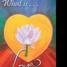 Helen Berg Asks WHAT IS... LOVE in New Book