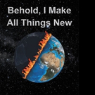 Dr. Jeffrey R. Beach Releases BEHOLD, I MAKE ALL THINGS NEW