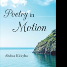 Abdua Kkkyha's POETRY IN MOTION A Beautiful Acknowledgement TO Glorious Events in Life And Love.