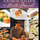 Dustin Morrell Shares TOO BUSY TOO COOK Guidebook