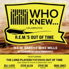 WHO KNEW Celebrates R.E.M.'s Out of Time Adds Seating for Today's Show at City Winery