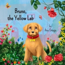 New Children's Book by Ana Ortega, BRUNO, THE YELLOW LAB, is Released