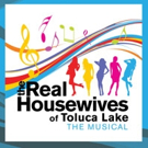 THE REAL HOUSEWIVES OF TOLUCA LAKE: THE MUSICAL Extends at Falcon Theatre