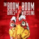 Sports Drama/Thriller THE BOOM BOOM GIRLS OF WRESTLING Wraps Production