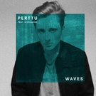 Perttu Releases Official Video for Debut Single 'Waves' ft. Alexandra