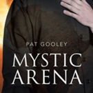 Pat Gooley Launches MYSTIC ARENA