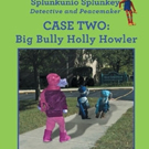 'Case Two: Big Bully Holly Howler' is Released