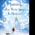 Patty Gonzales Releases MOMMY, ARE THERE BOYS IN HEAVEN?