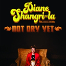 Diane Shangri-La Presents: NOT DRY YET at The Upright Citizens Brigade