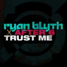 Ryan Blyth and After 6 Unveil 'Trust Me' Video
