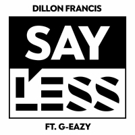 Artist, DJ and Producer Dillon Francis Debuts 'Say Less' Featuring G-Eazy