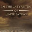 IN THE LABYRINTH OF BINGE EATING Helps Explain Binge Eating