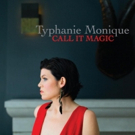 Typhanie Monique's Soulful Album 'Call It Magic' Out Now