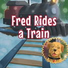 Janet Morrison Releases FRED RIDES A TRAIN