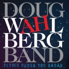 Guitarist Doug Wahlberg Releases Debut Album 'Flying Under The Radar'