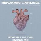 Benjamin Carlisle 'Love Me Like This (Kattison Remix) Out Now