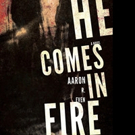 New Literary Crime Novel 'He Comes In Fire' is Released