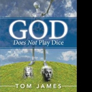 Tom James Pens GOD DOES NOT PLAY DICE