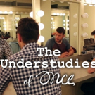 ONCE National Tour Swings Create THE UNDERSTUDIES Pilot