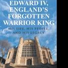 Dr. Anthony Corbet Pens EDWARD IV, ENGLAND'S FORGOTTEN WARRIOR KING