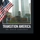 Dr. David Garrahan Releases TRANSITION AMERICA