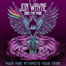 Jon Wayne & The Pain Drop YOUR VIBE ATTRACTS YOUR TRIBE Album, Music Video