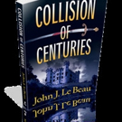 Oceanview Publishing Releases COLLISION OF CENTURIES by John J. Le Beau