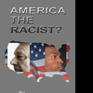 AMERICA THE RACIST? is Re-Published