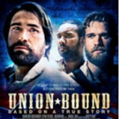 Civil War Film UNION BOUND to Hit Theaters Nationwide This February
