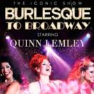 Burlesque to Broadway is Coming Your Way!