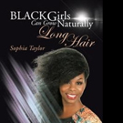 Sophia Taylor Releases BLACK GIRLS CAN GROW NATURALLY LONG HAIR