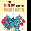 Richard Urrizaga Releases THE OUTLAW AND THE POCKET WATCH