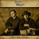 Smith & Wesley Release 'The Little Things' from Forthcoming Album