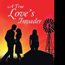 New Historical Fiction, A TRUE LOVE'S INVADER is Released