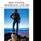 MOUNTAINS, MINERALS, AND ME Explores Natural Wonders