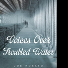 Joe Rosato Releases VOICES OVER TROUBLED WATER