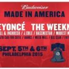 Beyonce & The Weeknd to Headline 2015 'Budweiser Made In America' Festival, 9/5-6