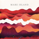 Mare Island Premiere Eponymous Debut EP
