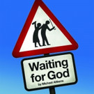 James Seabright Presents WAITING FOR GOD Based On The Hit BBC TV Series
