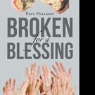 Paul Hillman Releases BROKEN FOR A BLESSING