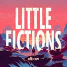 elbow Release 'All Disco' from Forthcoming 7th Studio Album 'Little Fictions'