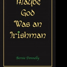 MAYBE GOD WAS AN IRISHMAN is Released