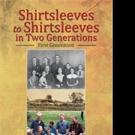 'Shirtsleeves to Shirtsleeves in Two Generations' Memoir is Released