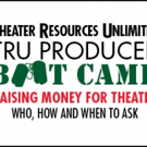 TRU to Host 'RAISING MONEY FOR THEATER' Producer Boot Camp