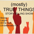 (MOSTLY) TRUE THINGS Announces New Dates for Long Island